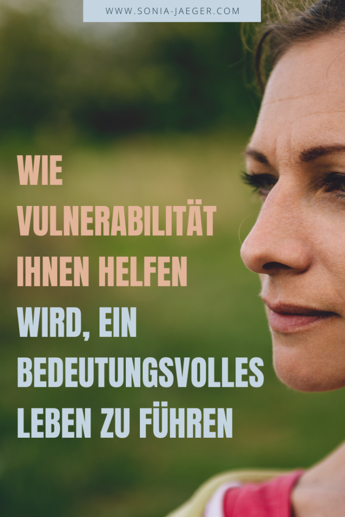 Wie Vulnerabilität Ihnen helfen wird, ein bedeutungsvolles Leben zu führen